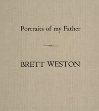 The Portfolios of Brett Weston - Volume 10 - Portraits of my Father