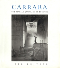 Joel Leivick - Carrara: The Marble Quarries of Tuscany