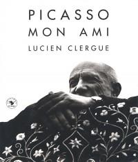 Lucien Clergue - Picasso Mon Ami